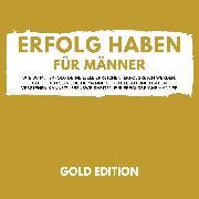 Cover-Bild zu Erfolg Haben für Männer Gold Edition (Audio Download)