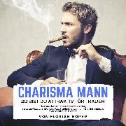 Cover-Bild zu Charisma Mann - so bist Du attraktiv für Frauen (Audio Download)