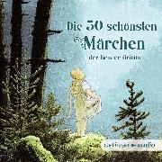 Cover-Bild zu Die 50 schönsten Märchen der Brüder Grimm (Audio Download) von Grimm