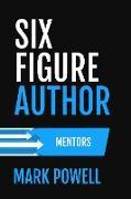Cover-Bild zu Six Figure Author: Mentors (Awesome Authordom, #1) (eBook) von Powell, Mark Brandon
