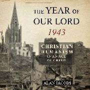 Cover-Bild zu The Year of Our Lord 1943: Christian Humanism in an Age of Crisis von Jacobs, Alan
