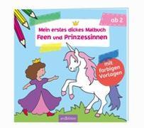 Cover-Bild zu Mein erstes dickes Malbuch Feen und Prinzessinnen von Beurenmeister, Corina (Illustr.)