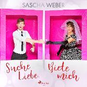 Cover-Bild zu Weber, Sascha: Suche Liebe. Biete mich (Audio Download)