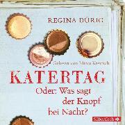Cover-Bild zu Dürig, Regina: Katertag. Oder: Was sagt der Knopf bei Nacht? (Audio Download)