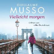 Cover-Bild zu Musso, Guillaume: Vielleicht morgen (Audio Download)