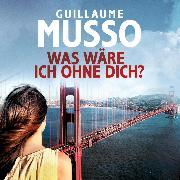 Cover-Bild zu Musso, Guillaume: Was wäre ich ohne dich? (Audio Download)