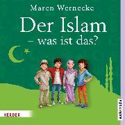 Cover-Bild zu Der Islam - was ist das? (Audio Download) von Wernecke, Maren