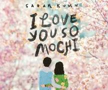 Cover-Bild zu Kuhn, Sarah: I Love You So Mochi