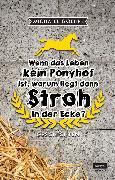 Cover-Bild zu Goehre, Micha-el: Wenn das Leben kein Ponyhof ist, warum liegt dann Stroh in der Ecke? (eBook)