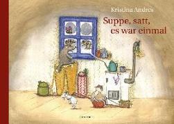 Cover-Bild zu Andres, Kristina: Suppe, satt, es war einmal