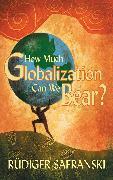 Cover-Bild zu Safranski, Rüdiger: How Much Globalization Can We Bear? (eBook)