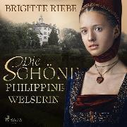 Cover-Bild zu Riebe, Brigitte: Die schöne Philippine Welserin (Audio Download)