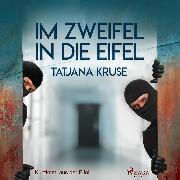 Cover-Bild zu Kruse, Tatjana: Im Zweifel in die Eifel - Kurzkrimi aus der Eifel (Audio Download)