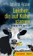 Cover-Bild zu Kruse, Tatjana: Leichen, die auf Kühe starren (eBook)