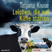 Cover-Bild zu Kruse, Tatjana: Leichen, die auf Kühe starren (Audio Download)