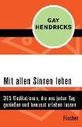 Cover-Bild zu Hendricks, Gay: Mit allen Sinnen leben (eBook)