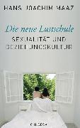 Cover-Bild zu Maaz, Hans-Joachim: Die neue Lustschule (eBook)