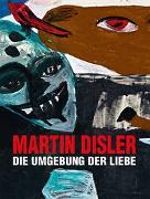 Cover-Bild zu Kunz, Stephan (Hrsg.): Martin Disler - Die Umgebung der Liebe