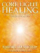 Cover-Bild zu Brennan, Barbara Ann: Core Light Healing: My Personal Journey and Advanced Healing Concepts for Creating the Life You Long to Live
