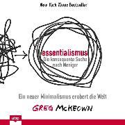 Cover-Bild zu McKeown, Greg: Essentialismus: Die konsequente Suche nach Weniger - Ein neuer Minimalismus erobert die Welt (Ungekürzt) (Audio Download)