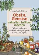 Cover-Bild zu Bustorf-Hirsch, Maren: Obst & Gemüse natürlich haltbar machen - Einlegen, einkochen, trocknen, entsaften, Milchsäuregärung, kühlen und lagern - Vorräte zur Selbstversorgung einfach selbst anlegen