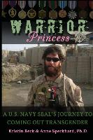 Cover-Bild zu Warrior Princess A U.S. Navy SEAL's Journey to Coming out Transgender von Beck, Kristin