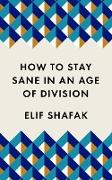 Cover-Bild zu Shafak, Elif: How to Stay Sane in an Age of Division (eBook)