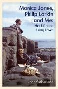 Cover-Bild zu Sutherland, John: Monica Jones, Philip Larkin and Me (eBook)