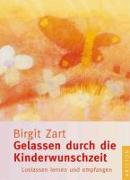 Cover-Bild zu Gelassen durch die Kinderwunschzeit von Zart, Birgit