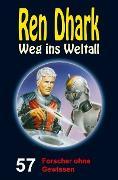 Cover-Bild zu Mehnert, Achim: Ren Dhark - Weg ins Weltall 57: Forscher ohne Gewissen (eBook)