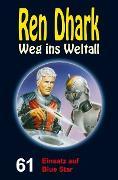 Cover-Bild zu Mehnert, Achim: Ren Dhark - Weg ins Weltall 61: Einsatz auf Blue Star (eBook)