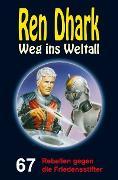 Cover-Bild zu Zwengel, Andreas: Ren Dhark - Weg ins Weltall 67: Rebellen gegen die Friedensstifter (eBook)