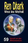 Cover-Bild zu Mehnert, Achim: Ren Dhark - Weg ins Weltall 59: Kampf um das Miniuniversum (eBook)