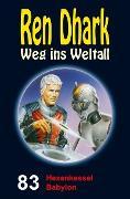 Cover-Bild zu Weinland, Manfred: Ren Dhark - Weg ins Weltall 83: Hexenkessel Babylon (eBook)