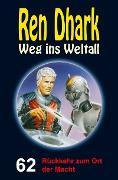 Cover-Bild zu Zwengel, Andreas: Ren Dhark - Weg ins Weltall 62: Rückkehr zum Ort der Macht (eBook)