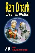 Cover-Bild zu Gardemann, Jan: Ren Dhark - Weg ins Weltall 79: Der Seuchenbringer (eBook)