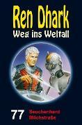 Cover-Bild zu Mehnert, Achim: Ren Dhark - Weg ins Weltall 77: Seuchenherd Milchstraße (eBook)