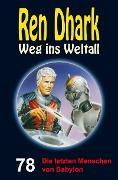 Cover-Bild zu Mehnert, Achim: Ren Dhark - Weg ins Weltall 78: Die letzten Menschen von Babylon (eBook)
