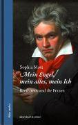Cover-Bild zu Mott, Sophia: Mein Engel, mein alles, mein Ich. Beethoven und die Frauen