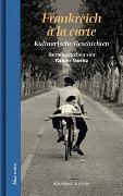 Cover-Bild zu Moritz, Rainer (Hrsg.): Frankreich à la carte