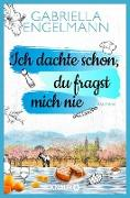Cover-Bild zu Engelmann, Gabriella: Ich dachte schon, du fragst mich nie (eBook)