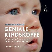 Cover-Bild zu Berger, Sebastian: Geniale Kindsköpfe: Wie Babys die Welt erforschen und was wir von ihnen lernen können (Audio Download)