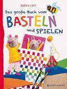 Cover-Bild zu Lohf, Sabine: Das große Buch vom Basteln und Spielen