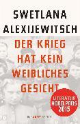 Cover-Bild zu Alexijewitsch, Swetlana: Der Krieg hat kein weibliches Gesicht
