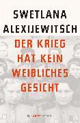Cover-Bild zu Alexijewitsch, Swetlana: Der Krieg hat kein weibliches Gesicht (eBook)