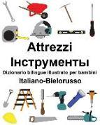 Cover-Bild zu Italiano-Bielorusso Attrezzi/Інструме&#10 Dizionario Bilingue Illustrato Per Bambini