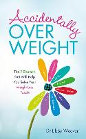 Cover-Bild zu Accidentally Overweight: The 9 Elements That Will Help You Solve Your Weight-Loss Puzzle von Weaver, Libby