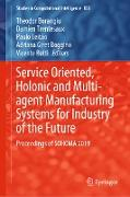 Cover-Bild zu Borangiu, Theodor (Hrsg.): Service Oriented, Holonic and Multi-agent Manufacturing Systems for Industry of the Future (eBook)