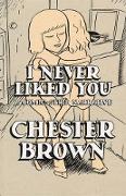 Cover-Bild zu Brown, Chester: I Never Liked You: A Comic-Strip Narrrative