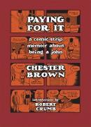 Cover-Bild zu Brown, Chester: Paying for It: A Comic-Strip Memoir about Being a John